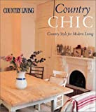 Country Living Country Chic: Country Style for Modern Living