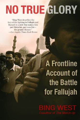 No True Glory: Fallujah and the Struggle in Iraq: A Frontline Account: A Frontline Account of the Battle for Fallujah