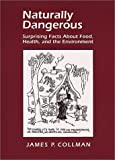 Image of Naturally Dangerous: Surprising Facts About Food, Health, and the Environment