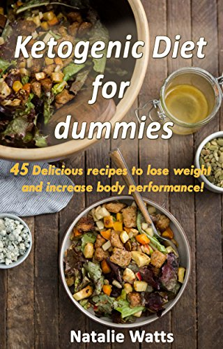 Ketogenic Diet for Dummies: 45 Delicious recipes to lose weight and increase body performance! by Natalie Watts