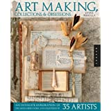 Art Making, Collections, and Obsessions: An Intimate Exploration of the Mixed-Media Work and Collections of 35...