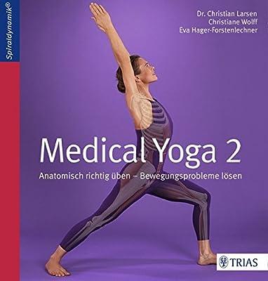 Medical Yoga 2: Anatomisch richtig üben - Bewegungsprobleme lösen