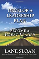 Develop a Leadership Plan: Become a Great Leader