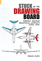 Stuck on the Drawing Board: Unbuilt British Commercial Aircraft Since 1945 (Revealing History)