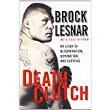 Death Clutch: My Story of Determination, Domination, and Survivalby Brock Lesnar