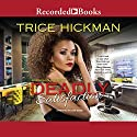 Deadly Satisfaction: A Dangerous Love Novel Audiobook by Trice Hickman Narrated by Simi Howe