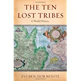 The Ten Lost Tribes: A World History ~ Zvi Ben-Dor Benite