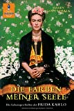 Die Farben meiner Seele: Die Lebensgeschichte der Frida Kahlo (Gulliver)
