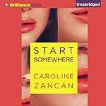 Start Somewhere | Caroline Zancan