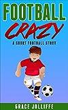 FOOTBALL CRAZY: A Short Football Story (Football Stories Book 2)
