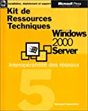 Kit de ressources Techniques Microsoft Windows 2000 Server, volume 5 : Interop�rabilit� des Informatique - R�seaux, 1CD-ROM inclus