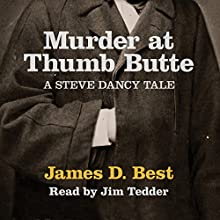 Murder at Thumb Butte: A Steve Dancy Tale (       UNABRIDGED) by James D. Best Narrated by Jim Tedder