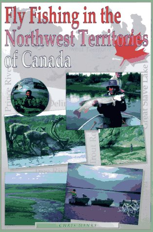 Fly Fishing In The Northwest Territories Of Canada