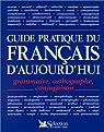 Guide pratique du français d'aujourd'hui: Grammaire, orthographe, conjugaison par Gousseau