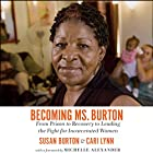 Becoming Ms. Burton: From Prison to Recovery to Leading the Fight for Incarcerated Women Hörbuch von Susan Burton, Cari Lynn Gesprochen von: Janina Edwards