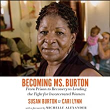 Becoming Ms. Burton: From Prison to Recovery to Leading the Fight for Incarcerated Women Audiobook by Susan Burton, Cari Lynn Narrated by Janina Edwards