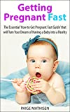 Getting Pregnant: Getting Pregnant Fast - The Essential How to Get Pregnant Fast Guide that will Turn Your Dream of Having a Baby into a Reality (Infertility) (Getting Pregnant Series Book 1)
