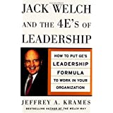 Jack Welch and The 4 E's of Leadership: How to Put GE's Leadership Formula to Work in Your Organizaion: How to Put GE's Leadership Formula to Work in Your Organizationby Jeffrey A. Krames