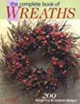 The Complete Book of Wreaths: 200 Del...