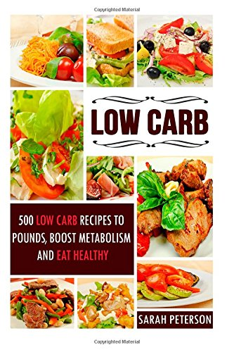 Low Carb:  500 Low Carb Recipes to Lose Pounds, Boost Metabolism and Eat Healthy