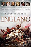 A Short History of England: The Glorious Story of a Rowdy Nation Simon Jenkins