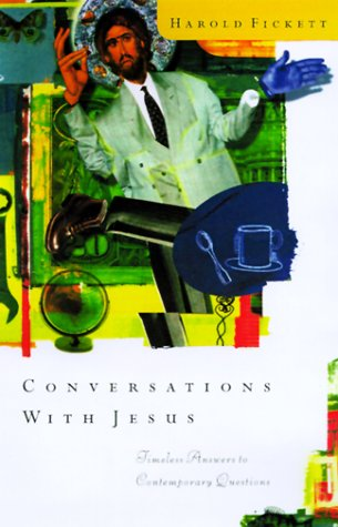 Conversations With Jesus: Unexpected Answers to Contemporary Questions, Fickett, Harold
