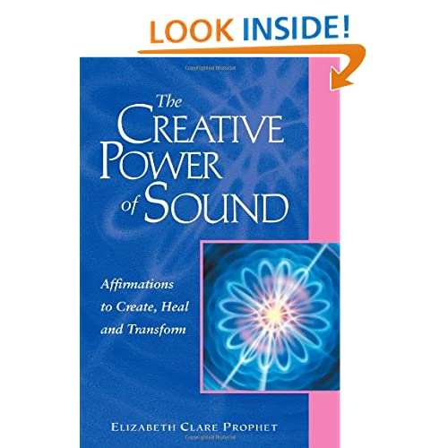The Creative Power Of Sound: Affirmations To Create, Heal And Transform (Pocket Guides to Practical Spirituality) Elizabeth Clare Prophet