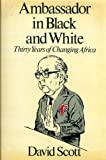 Ambassador in Black and White: Thirty Years of Changing Africa (029777865X) by Scott, David