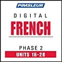 French Phase 2, Unit 16-20: Learn to Speak and Understand French with Pimsleur Language Programs  by Pimsleur