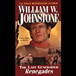 Renegades: The Last Gunfighter Series (       UNABRIDGED) by William Johnstone Narrated by George Guidall