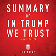 Summary of In Trump We Trust: by Ann Coulter: Includes Analysis Audiobook by  Instaread Narrated by Dwight Equitz