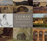 Cotman in the North: Watercolours of Durham and Yorkshire (0300107048) by Hill, David