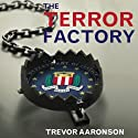The Terror Factory: Inside the FBI's Manufactured War on Terrorism (       UNABRIDGED) by Trevor Aaronson Narrated by Scott Drummond