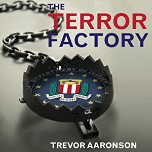 The Terror Factory: Inside the FBI's Manufactured War on Terrorism | [Trevor Aaronson]
