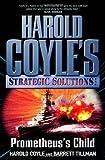 Prometheus's Child: Harold Coyle's Strategic Solutions, Inc. (0765313723) by Coyle, Harold