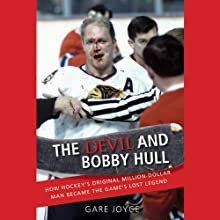 The Devil and Bobby Hull: How Hockey's Original Million-Dollar Man Became the Game's Lost Legend (       UNABRIDGED) by Gare Joyce Narrated by Bernard Clark