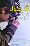 Asking Jesus for a Miracle