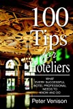 100 Tips for Hoteliers: What Every Successful Hotel Professional Needs to Know and Do