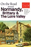 On the Road Around Normandy, Brittany and Loire Valley by Roger Thomas