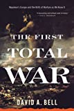 The First Total War: Napoleons Europe and the Birth of Warfare as We Know It