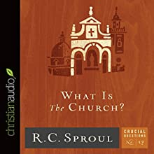 What Is the Church?: Crucial Questions Series, Book 17 (       UNABRIDGED) by R. C. Sproul Narrated by George W. Sarris