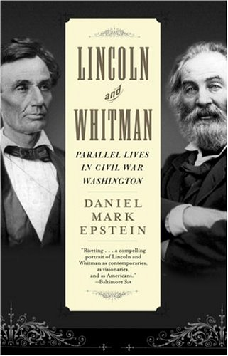 Lincoln and Whitman: Parallel Lives in Civil War Washington, Daniel Mark Epstein