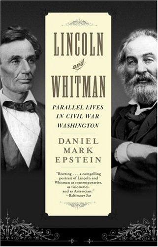 Lincoln and Whitman: Parallel Lives in Civil War Washington, Daniel Mark Epstein