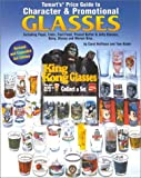 Tomarts Price Guide to Character & Promotional Glasses Including Pepsi, Coke, Fast-Food, Peanut Butter and Jelly Glasses; Plus Dairy Glasses & Milk