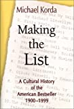 Making the List: A Cultural History of the American Bestseller, 1900-1999 (0760725594) by Michael Korda