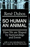 img - for So Human an Animal: How We Are Shaped By Surroundings and Events book / textbook / text book