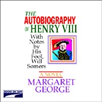 The Autobiography of Henry VIII (       UNABRIDGED) by Margaret George Narrated by David Case