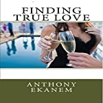 Finding True Love   Anthony Ekanem