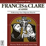 A Retreat with Francis and Clare of Assisi: Following Our Pilgrim Hearts | Murray Bodo,Susan Saint Sing