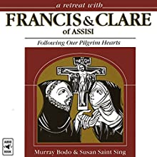 A Retreat with Francis and Clare of Assisi: Following Our Pilgrim Hearts Audiobook by Murray Bodo, Susan Saint Sing Narrated by Murray Bodo, Susan Saint Sing, Diane Short